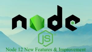Node JS 12 Features & improvements
